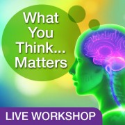 WhatYouThinkMatters-LiveWorkshop